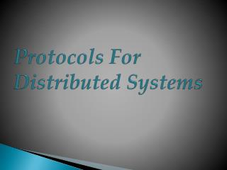 Protocols For Distributed Systems