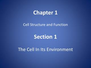Chapter 1 Cell Structure and Function Section 1 The Cell In Its Environment