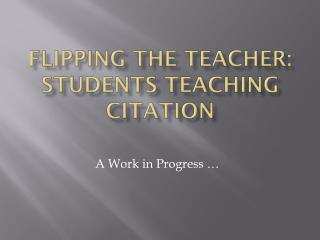 Flipping the Teacher: Students Teaching Citation