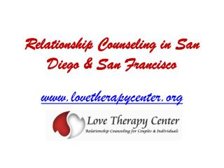 Relationship Counseling in  San Diego & San Francisco - www.lovetherapycenter.org