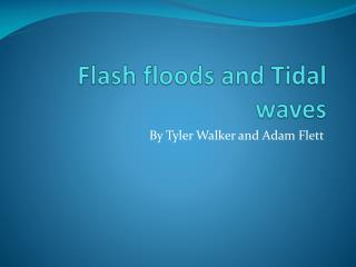 Flash floods and  T idal      waves