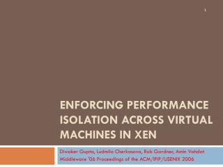Enforcing Performance Isolation Across Virtual Machines in  Xen