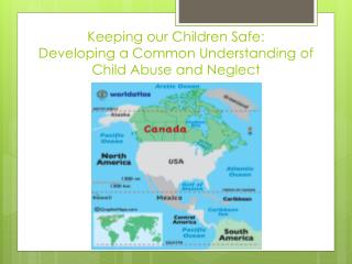 Keeping our Children Safe: Developing a Common Understanding of Child Abuse and Neglect