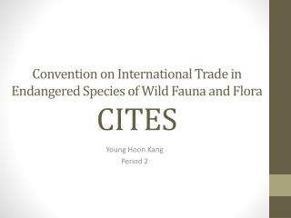 Convention on International Trade in Endangered Species of Wild Fauna and Flora CITES