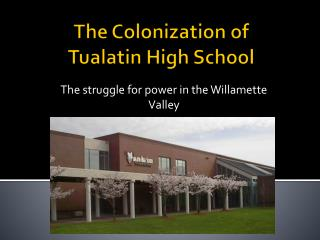 The Colonization of  Tualatin High School