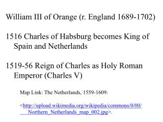 William III of  Orange ( r. England 1689-1702) 1516 Charles of  Habsburg becomes  King  of