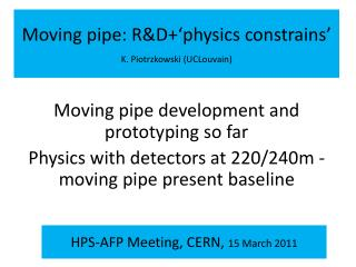 Moving pipe:  R&D+'physics  constrains'  K.  Piotrzkowski  ( UCLouvain )