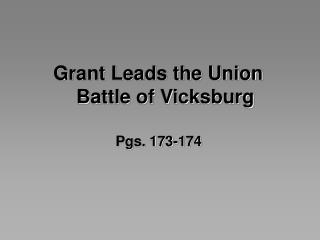 Grant Leads the Union	 Battle of Vicksburg