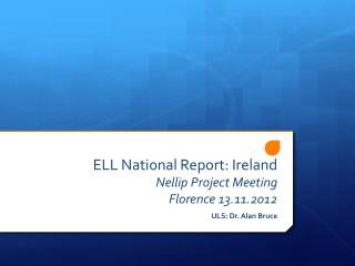 ELL National  Report: Ireland Nellip  Project Meeting Florence 13.11.2012