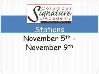 Stations November 5 th - November 9 th