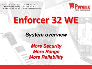 Enforcer 32 WE System overview More Security  More Range  More Reliability
