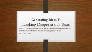 Generating Ideas V:   Looking Deeper at our Texts