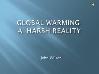 Global Warming-  A  Harsh Reality