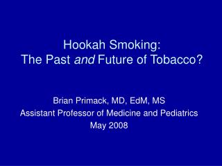 Hookah Smoking: The Past  and  Future of Tobacco?