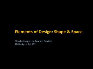 Elements of Design: Shape & Space