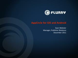 AppCircle  for  iOS  and Android Sean Webster Manager, Publisher Relations December  2011