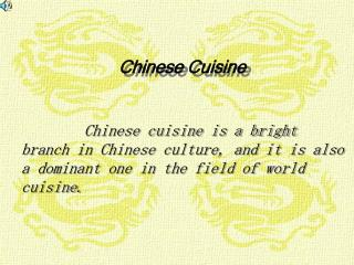 Chinese cuisine is a bright branch in Chinese culture, and it is also a dominant one in the field of world      cuisine.