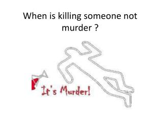When is killing someone not murder ?