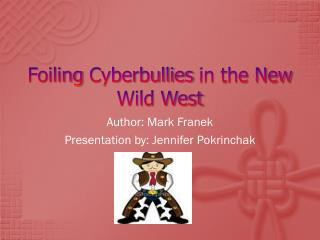 Foiling  Cyberbullies  in the New Wild West