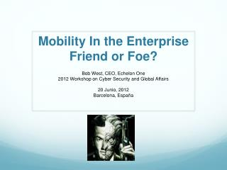 Mobility In the Enterprise Friend or Foe?