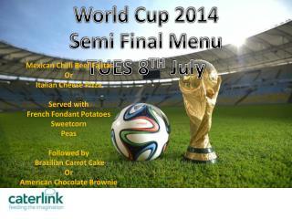 World Cup 2014 Semi Final Menu TUES 8 TH July