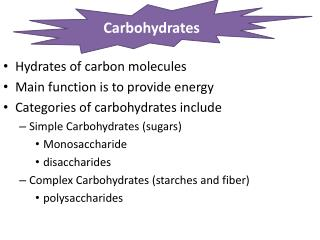 Hydrates of carbon molecules Main function is to provide energy