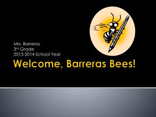 Welcome,  Barreras  Bees!