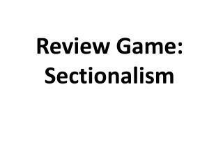 Review Game: Sectionalism
