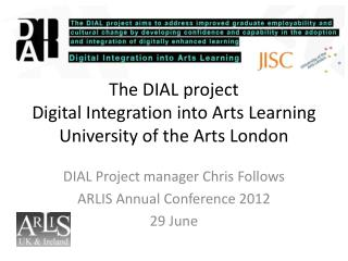 The DIAL  project Digital Integration into Arts  Learning University of the Arts London
