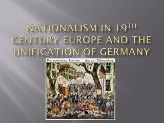 Nationalism in 19 th  Century Europe and the Unification of Germany