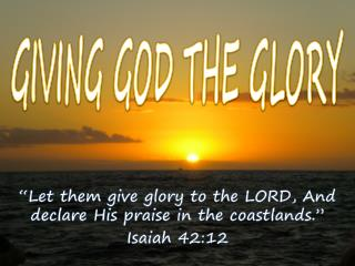 GIVING GOD THE GLORY
