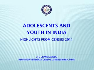 ADOLESCENTS AND YOUTH IN INDIA HIGHLIGHTS FROM CENSUS 2011