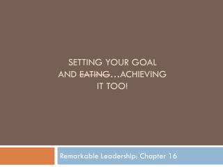 Setting Your Goal  and  Eating …Achieving  it too!