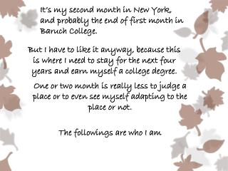 It's my second month in New York, and probably the end of first month in Baruch College.