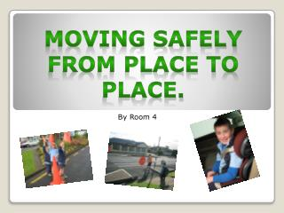 Moving safely  from place to place.