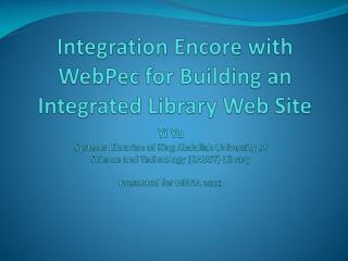 Integration Encore with  WebPec  for Building an Integrated Library Web Site