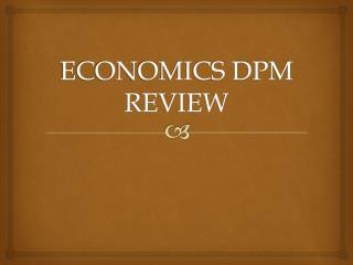 ECONOMICS DPM REVIEW
