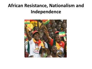 African Resistance, Nationalism and Independence