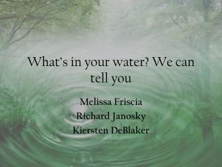 What's in your water? We can tell you
