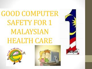GOOD COMPUTER SAFETY FOR 1 MALAYSIAN HEALTH CARE