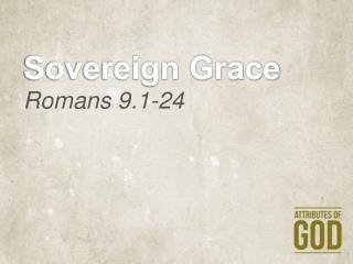 Sovereign Grace Romans 9.1-24