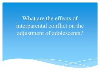 What are the effects of  interparental conflict on the adjustment of adolescents?