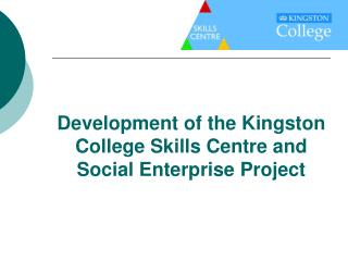Development of the Kingston College Skills Centre and Social Enterprise Project