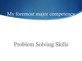 My foremost major competency