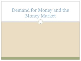 Demand for Money and the Money Market