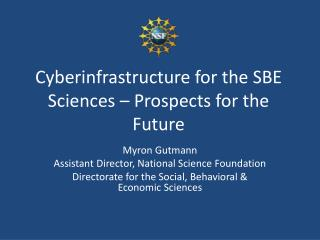 Cyberinfrastructure for the SBE Sciences – Prospects for the Future