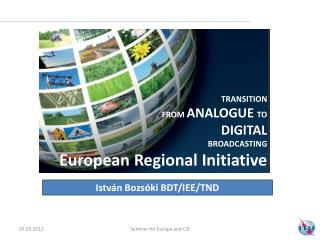 TRANSITION FROM  ANALOGUE  TO  DIGITAL  BROADCASTING European Regional  Initiative