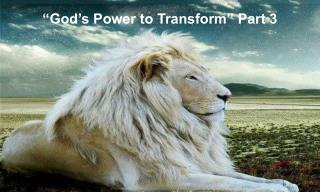 """God's Power to Transform"" Part 3"