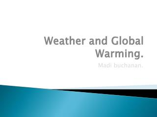 Weather and Global Warming.