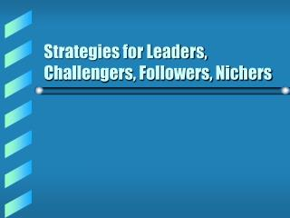Strategies for Leaders, Challengers, Followers, Nichers